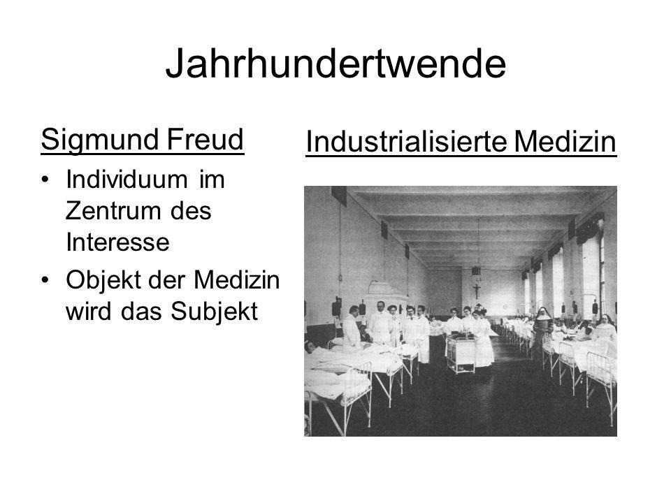 Jahrhundertwende Sigmund Freud Individuum im Zentrum des Interesse Objekt der Medizin wird das Subjekt Industrialisierte Medizin
