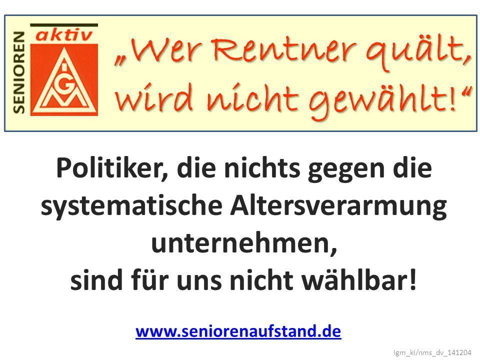 """wird nicht gewählt!"""" """"Wer Rentner quält, Politiker, die nichts gegen die systematische Altersverarmung unternehmen, sind für uns nicht wählbar! www.se"""