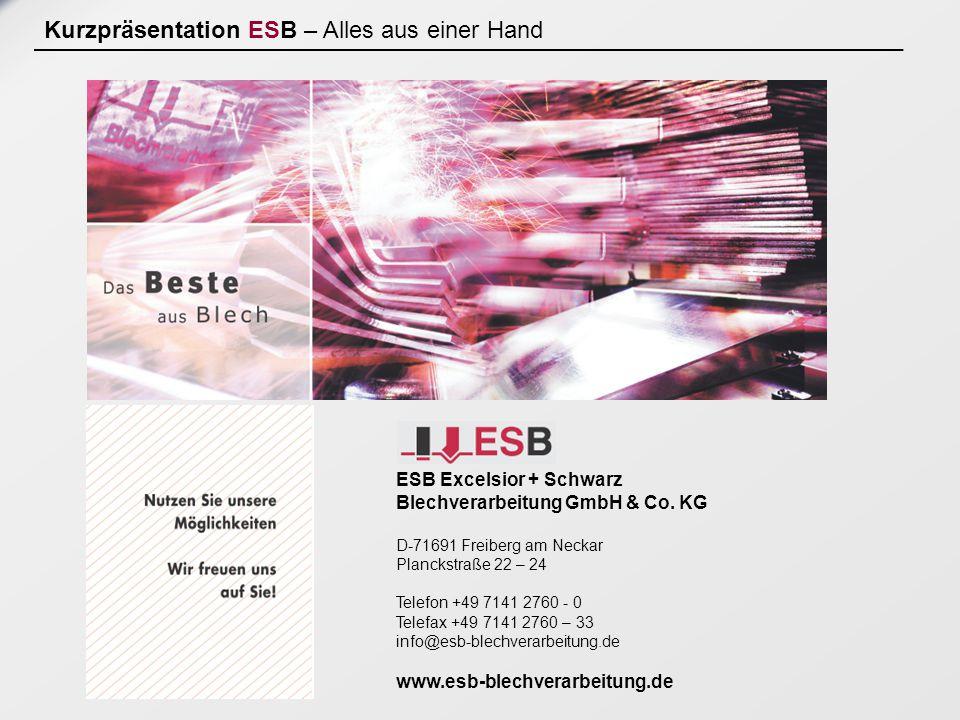 Produktübersicht ESB – Alles aus einer Hand Vielen Dank für Ihre Aufmerksamkeit ESB Excelsior + Schwarz Blechverarbeitung GmbH & Co.