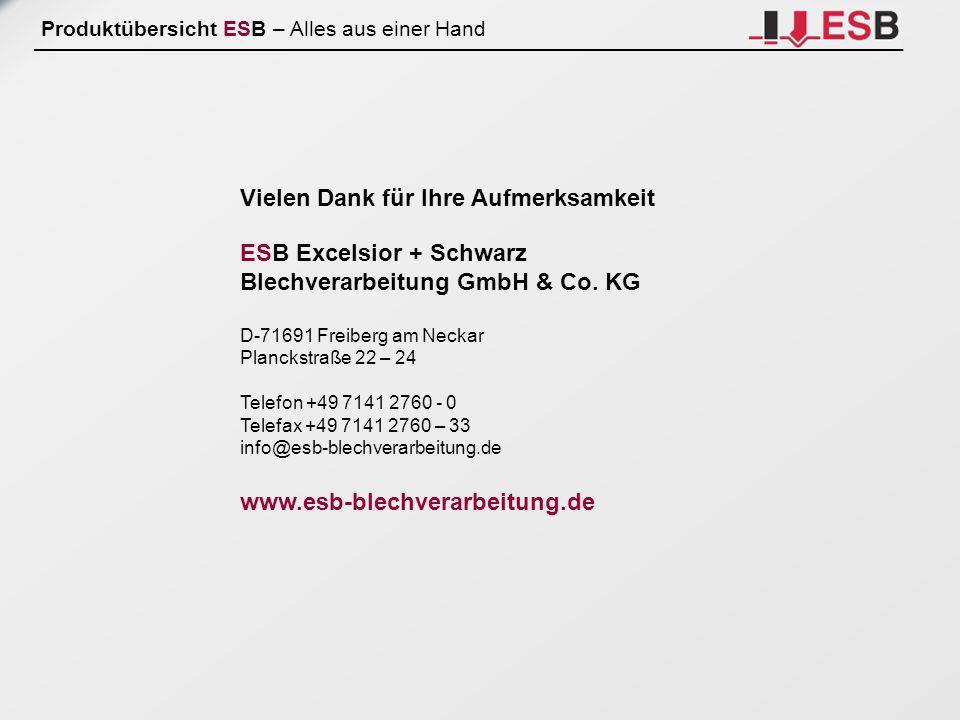Produktübersicht ESB – Alles aus einer Hand Vielen Dank für Ihre Aufmerksamkeit ESB Excelsior + Schwarz Blechverarbeitung GmbH & Co. KG D-71691 Freibe