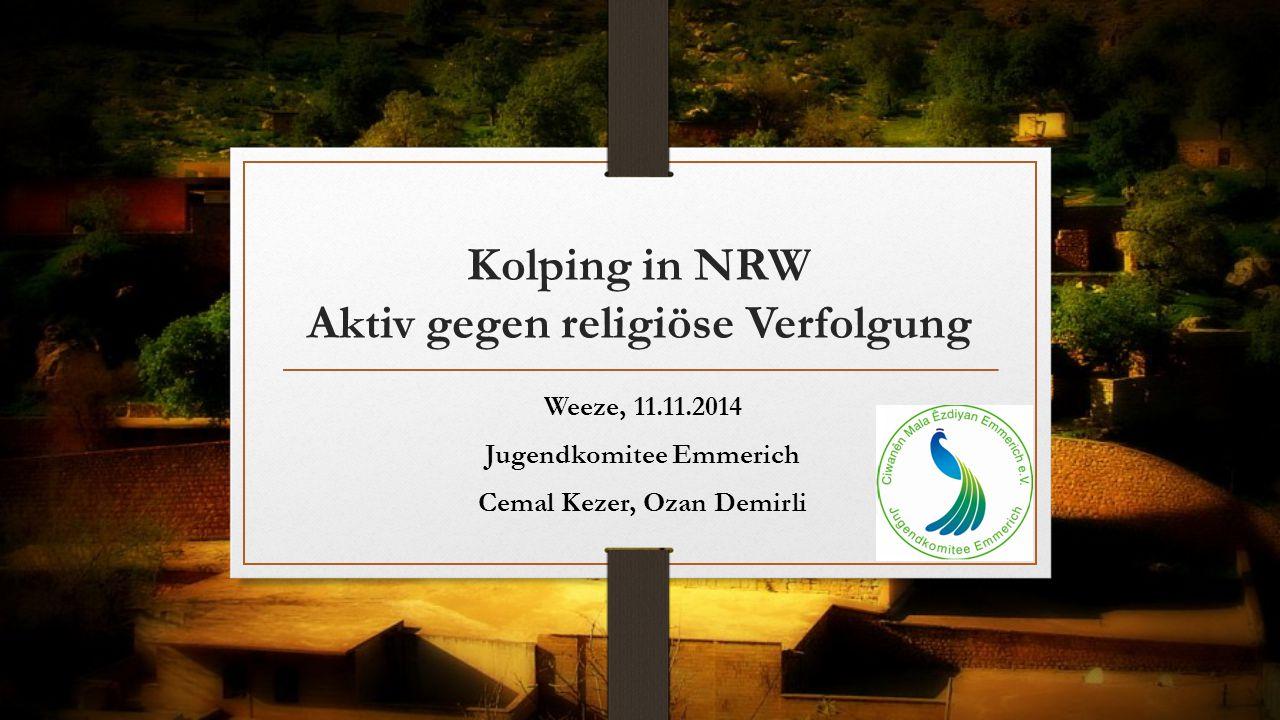 Kolping in NRW Aktiv gegen religiöse Verfolgung Weeze, 11.11.2014 Jugendkomitee Emmerich Cemal Kezer, Ozan Demirli