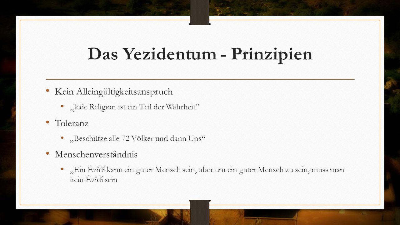 """Das Yezidentum - Prinzipien Kein Alleingültigkeitsanspruch """"Jede Religion ist ein Teil der Wahrheit"""" Toleranz """"Beschütze alle 72 Völker und dann Uns"""""""