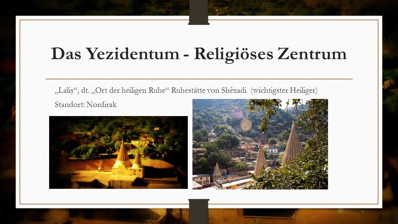 """Das Yezidentum - Religiöses Zentrum """"Laliş"""", dt. """"Ort der heiligen Ruhe"""" Ruhestätte von Shêxadi (wichtigster Heiliger) Standort: Nordirak"""