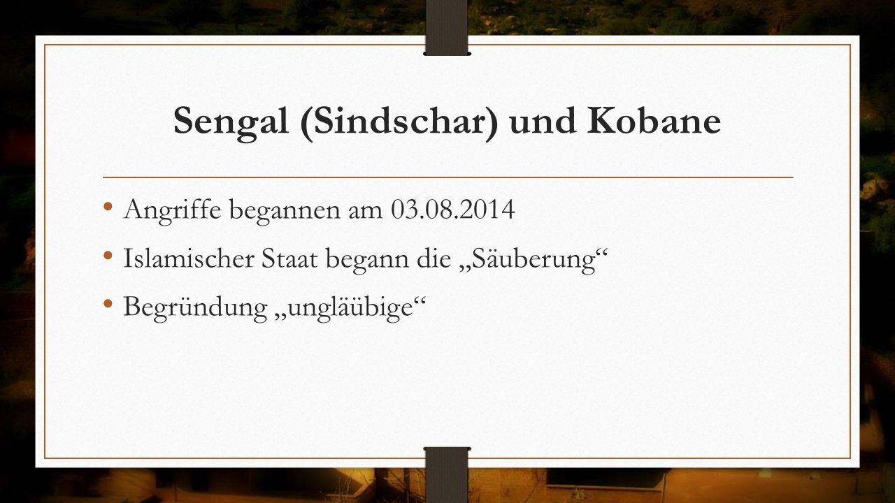 """Sengal (Sindschar) und Kobane Angriffe begannen am 03.08.2014 Islamischer Staat begann die """"Säuberung"""" Begründung """"ungläübige"""""""
