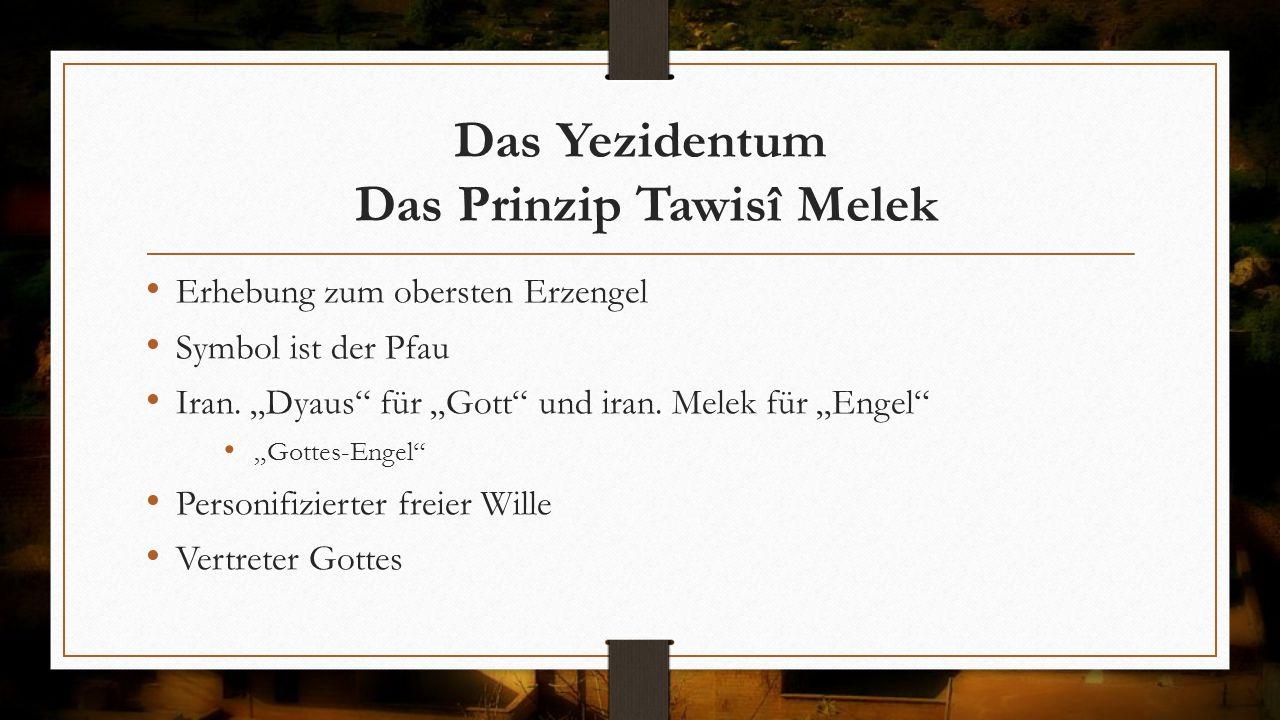 """Das Yezidentum Das Prinzip Tawisî Melek Erhebung zum obersten Erzengel Symbol ist der Pfau Iran. """"Dyaus"""" für """"Gott"""" und iran. Melek für """"Engel"""" """"Gotte"""