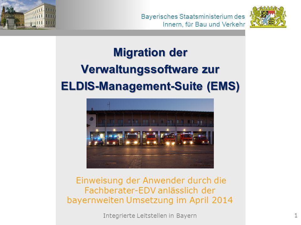 Bayerisches Staatsministerium des Innern, für Bau und Verkehr Migration der Verwaltungssoftware zur ELDIS-Management-Suite (EMS) Integrierte Leitstell