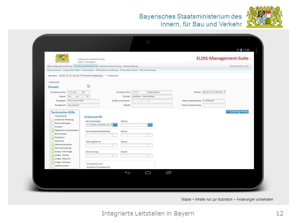 Bayerisches Staatsministerium des Innern, für Bau und Verkehr Integrierte Leitstellen in Bayern12 Maske + Inhalte nur zur Illustration – Änderungen vorbehalten