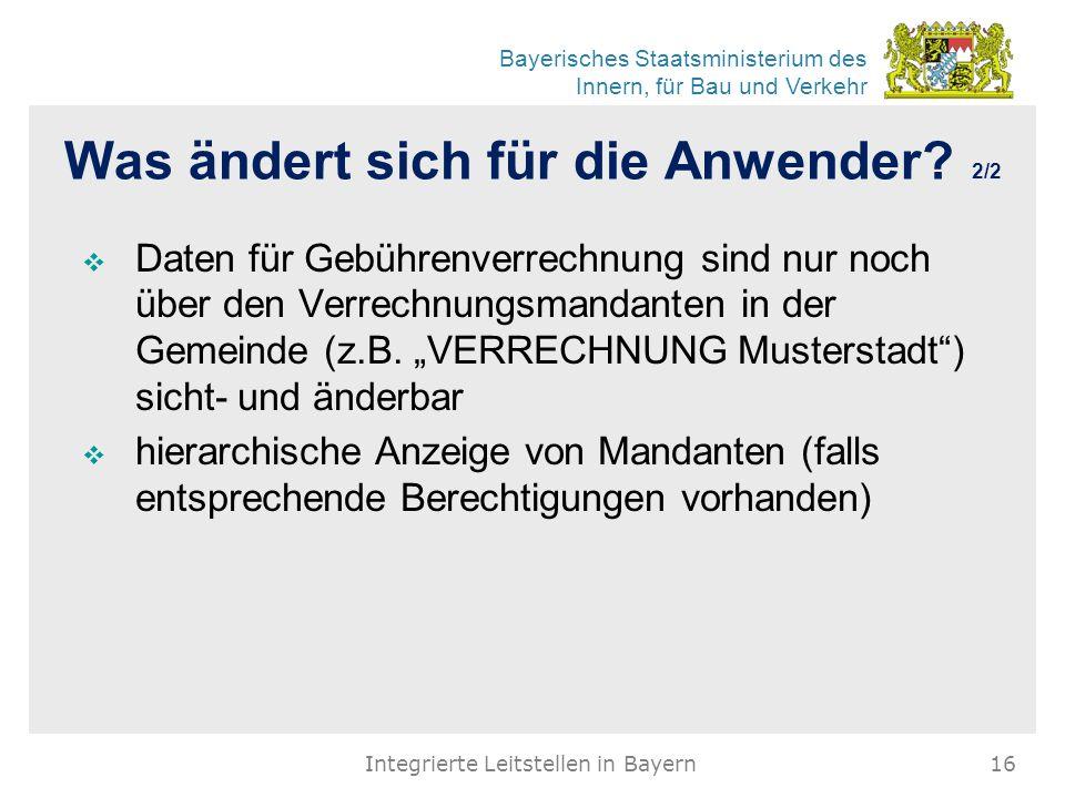 Bayerisches Staatsministerium des Innern, für Bau und Verkehr Was ändert sich für die Anwender? 2/2  Daten für Gebührenverrechnung sind nur noch über
