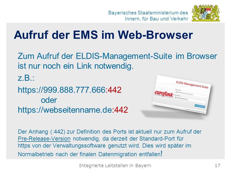 Bayerisches Staatsministerium des Innern, für Bau und Verkehr Aufruf der EMS im Web-Browser Zum Aufruf der ELDIS-Management-Suite im Browser ist nur noch ein Link notwendig.