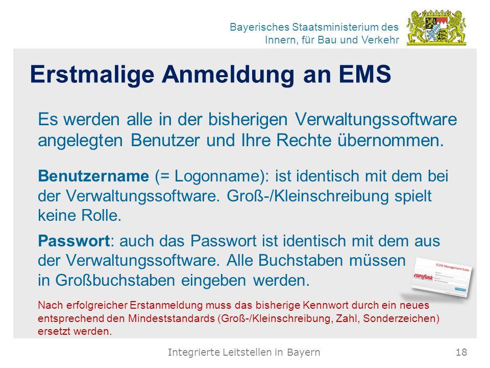 Bayerisches Staatsministerium des Innern, für Bau und Verkehr Erstmalige Anmeldung an EMS Es werden alle in der bisherigen Verwaltungssoftware angelegten Benutzer und Ihre Rechte übernommen.