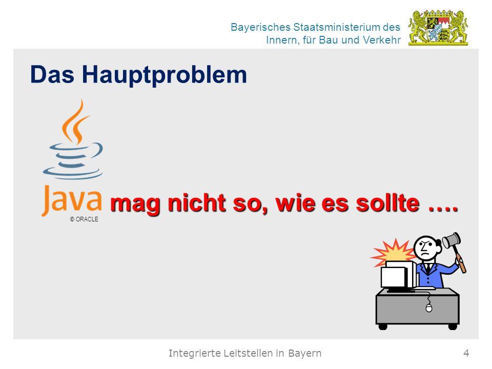 Bayerisches Staatsministerium des Innern, für Bau und Verkehr Das Hauptproblem Integrierte Leitstellen in Bayern4 mag nicht so, wie es sollte …. © ORA