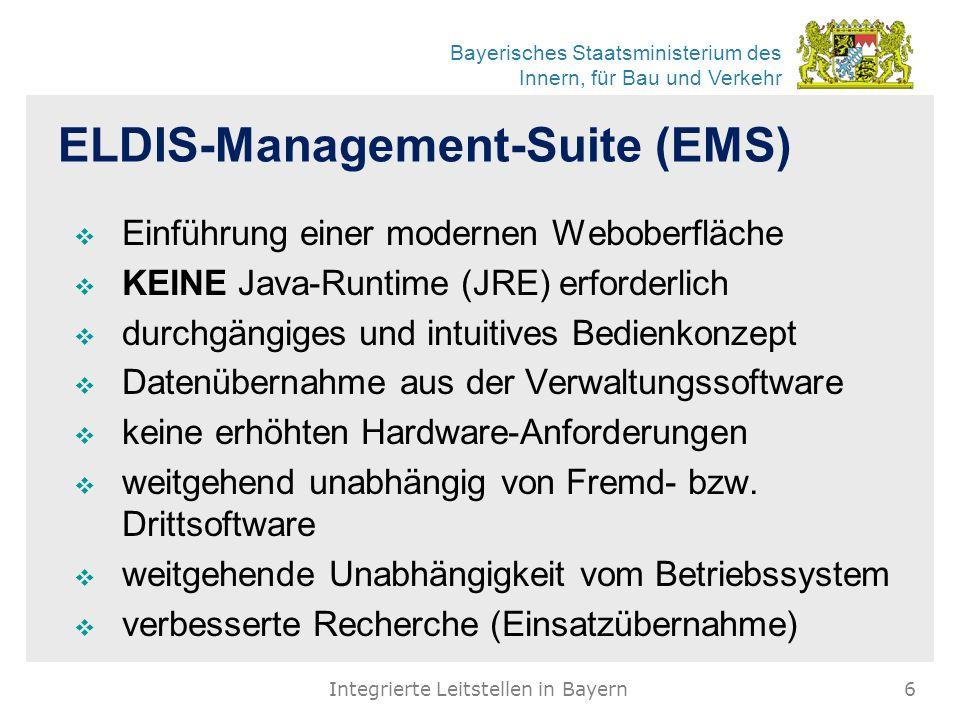 Bayerisches Staatsministerium des Innern, für Bau und Verkehr ELDIS-Management-Suite (EMS)  Einführung einer modernen Weboberfläche  KEINE Java-Runt