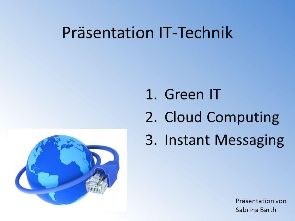 Präsentation IT-Technik Green IT Cloud Computing Instant Messaging 1.