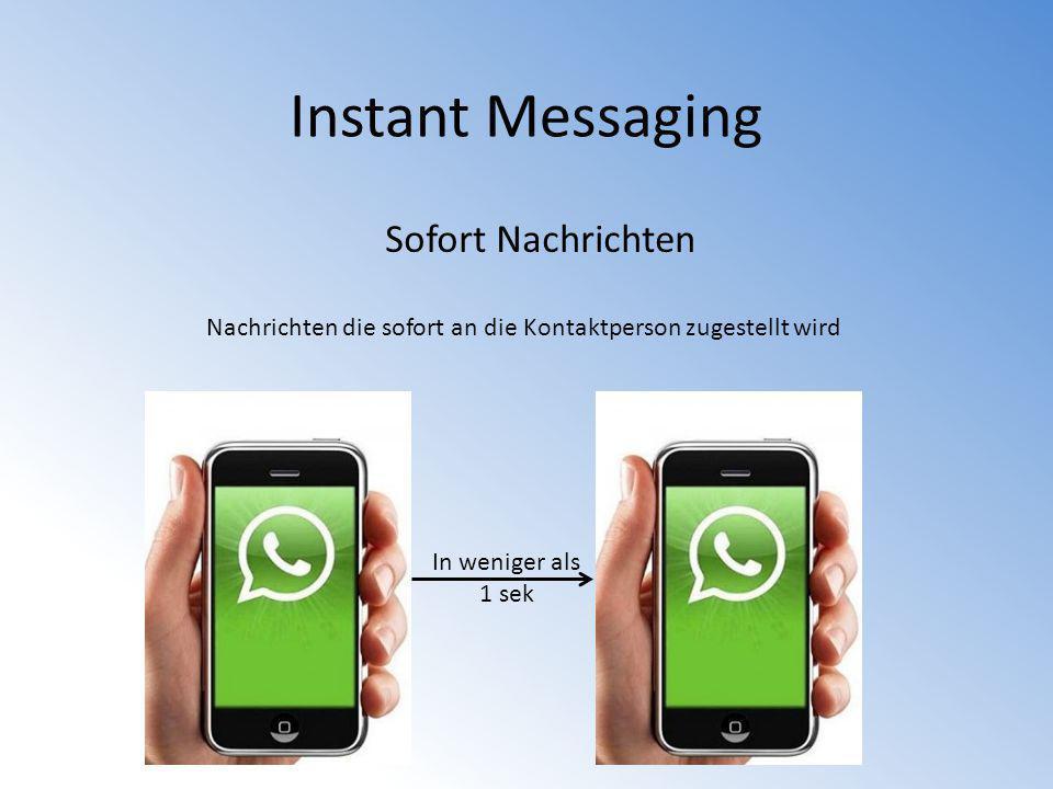 Instant Messaging Die bekanntesten Messenger WhatsApp (nur auf Smartphones möglich) Skype / MSN-Messenger (MSN-Messenger wurde eingestellt nach dem Microsoft Skype gekauft hat) ICQ (nicht mehr so aktuell, aber nach Skype noch weit verbreitet)