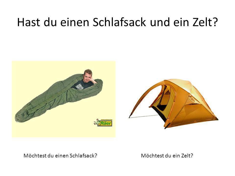 Hast du einen Schlafsack und ein Zelt? Möchtest du einen Schlafsack? Möchtest du ein Zelt?