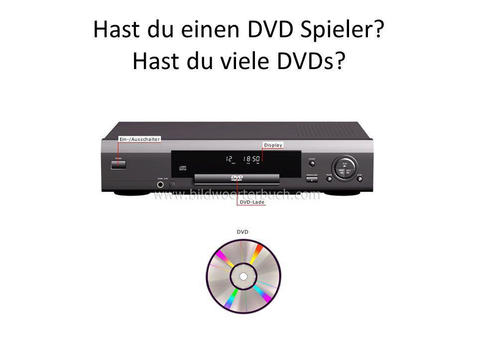 Hast du einen DVD Spieler? Hast du viele DVDs?