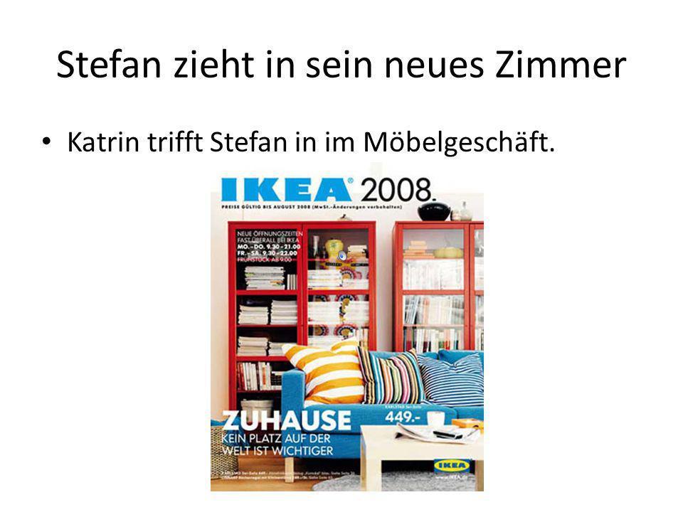 Stefan zieht in sein neues Zimmer Katrin trifft Stefan in im Möbelgeschäft.
