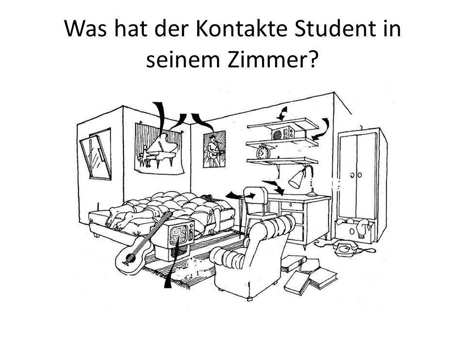 Was hat der Kontakte Student in seinem Zimmer?