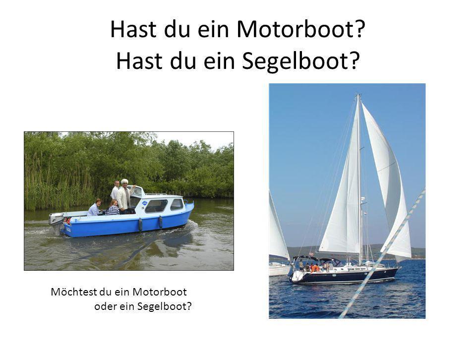Hast du ein Motorboot? Hast du ein Segelboot? Möchtest du ein Motorboot oder ein Segelboot?