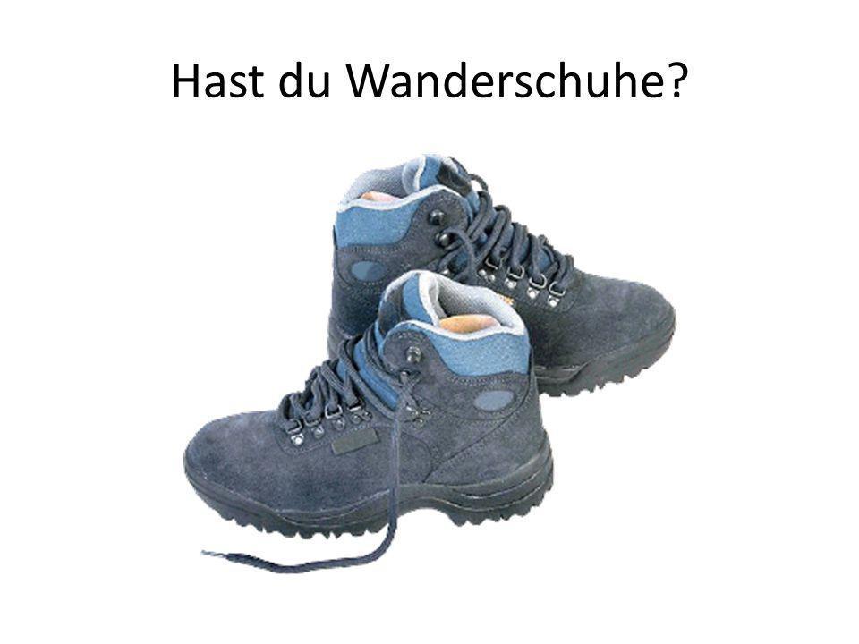 Hast du Wanderschuhe?