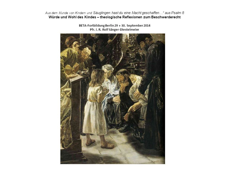 """Aus dem Munde von Kindern und Säuglingen hast du eine Macht geschaffen…"""" aus Psalm 8 Würde und Wohl des Kindes – theologische Reflexionen zum Beschwer"""