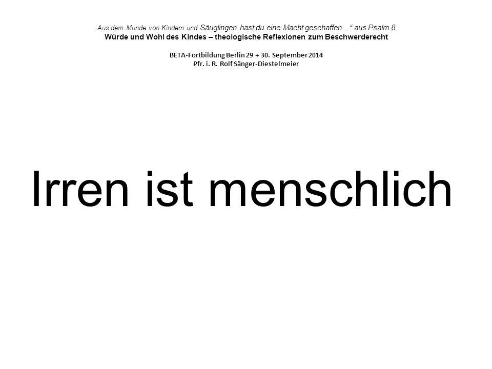 Aus dem Munde von Kindern und Säuglingen hast du eine Macht geschaffen… aus Psalm 8 Würde und Wohl des Kindes – theologische Reflexionen zum Beschwerderecht BETA-Fortbildung Berlin 29 + 30.