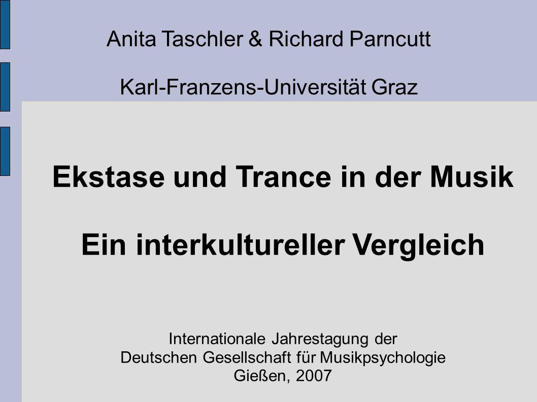 Anita Taschler & Richard Parncutt Karl-Franzens-Universität Graz Ekstase und Trance in der Musik Ein interkultureller Vergleich Internationale Jahrest