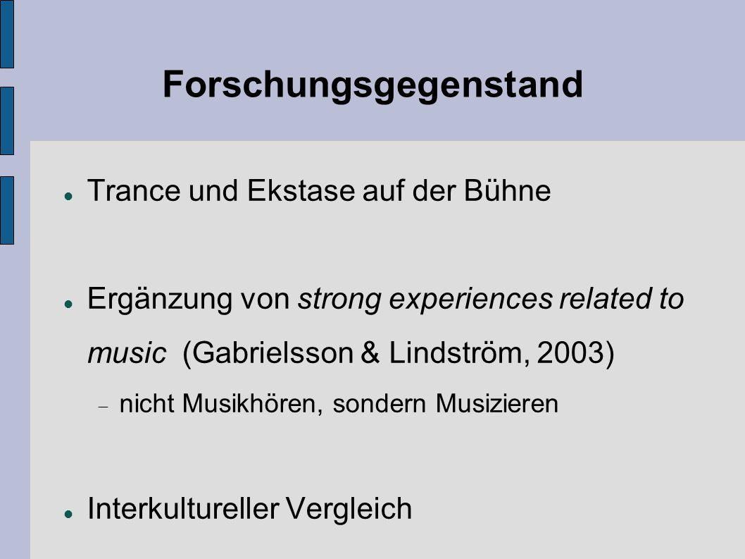 Forschungsgegenstand Trance und Ekstase auf der Bühne Ergänzung von strong experiences related to music (Gabrielsson & Lindström, 2003)  nicht Musikh