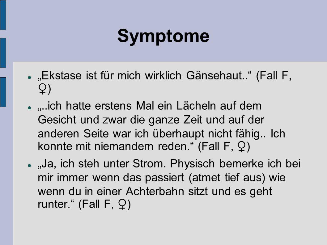 """Symptome """"Ekstase ist für mich wirklich Gänsehaut.."""" (Fall F, ♀) """"..ich hatte erstens Mal ein Lächeln auf dem Gesicht und zwar die ganze Zeit und auf"""