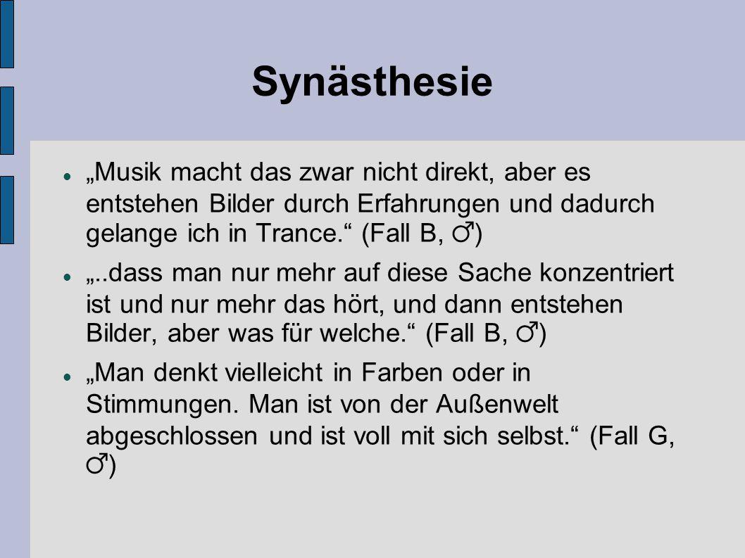 """Synästhesie """"Musik macht das zwar nicht direkt, aber es entstehen Bilder durch Erfahrungen und dadurch gelange ich in Trance."""" (Fall B, ♂) """"..dass man"""