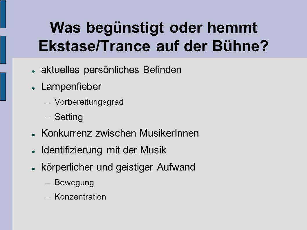 Was begünstigt oder hemmt Ekstase/Trance auf der Bühne? aktuelles persönliches Befinden Lampenfieber  Vorbereitungsgrad  Setting Konkurrenz zwischen