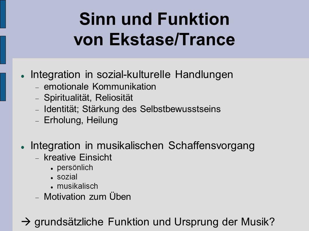 Sinn und Funktion von Ekstase/Trance Integration in sozial-kulturelle Handlungen  emotionale Kommunikation  Spiritualität, Reliosität  Identität; S