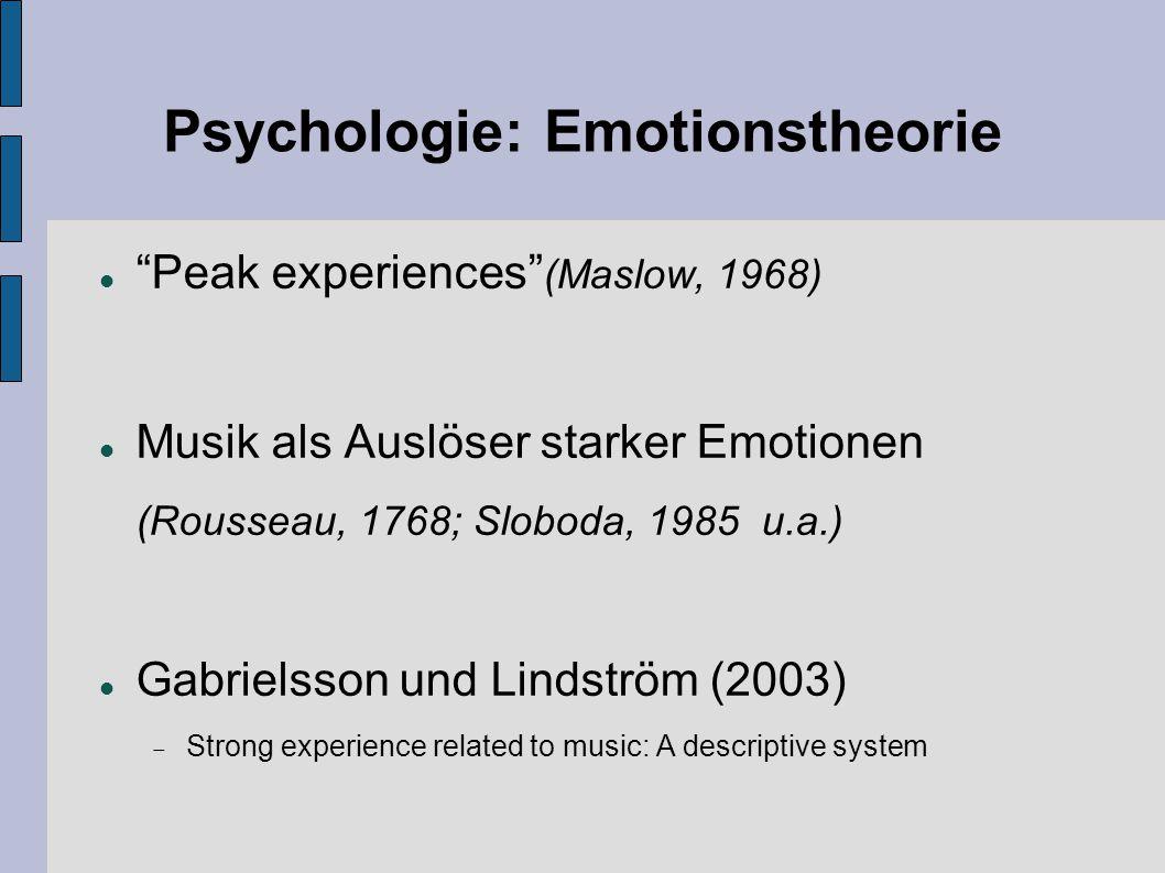 """Psychologie: Emotionstheorie """"Peak experiences"""" (Maslow, 1968) Musik als Auslöser starker Emotionen (Rousseau, 1768; Sloboda, 1985 u.a.) Gabrielsson"""