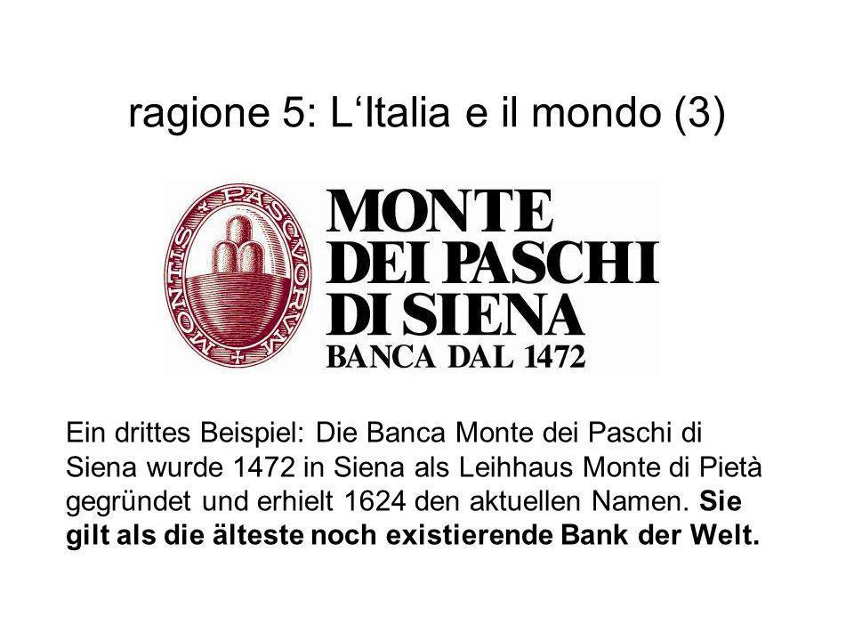 ragione 5: L'Italia e il mondo (3) Ein drittes Beispiel: Die Banca Monte dei Paschi di Siena wurde 1472 in Siena als Leihhaus Monte di Pietà gegründet