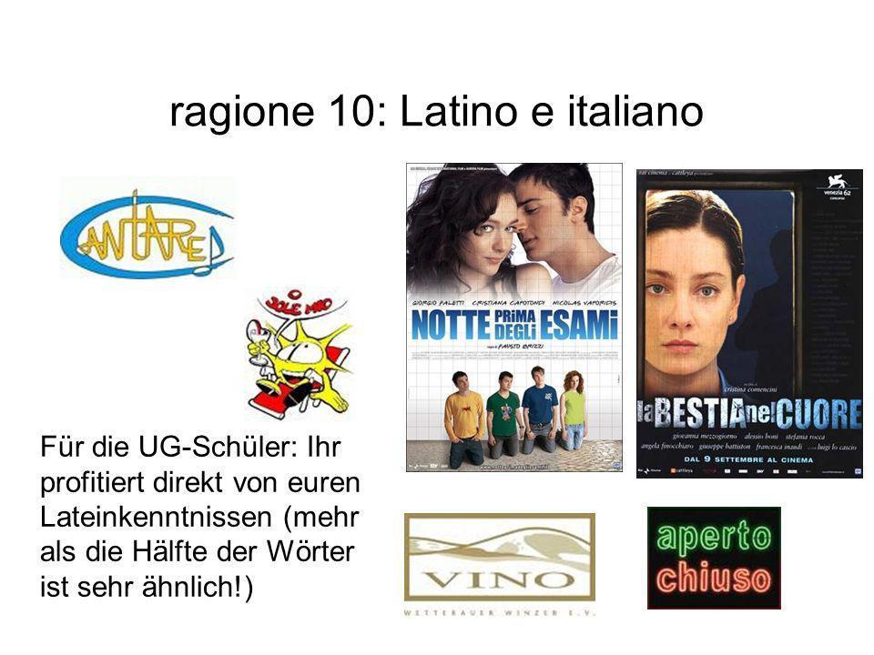 ragione 10: Latino e italiano Für die UG-Schüler: Ihr profitiert direkt von euren Lateinkenntnissen (mehr als die Hälfte der Wörter ist sehr ähnlich!)