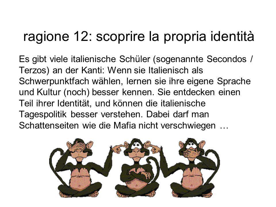 ragione 12: scoprire la propria identità Es gibt viele italienische Schüler (sogenannte Secondos / Terzos) an der Kanti: Wenn sie Italienisch als Schw