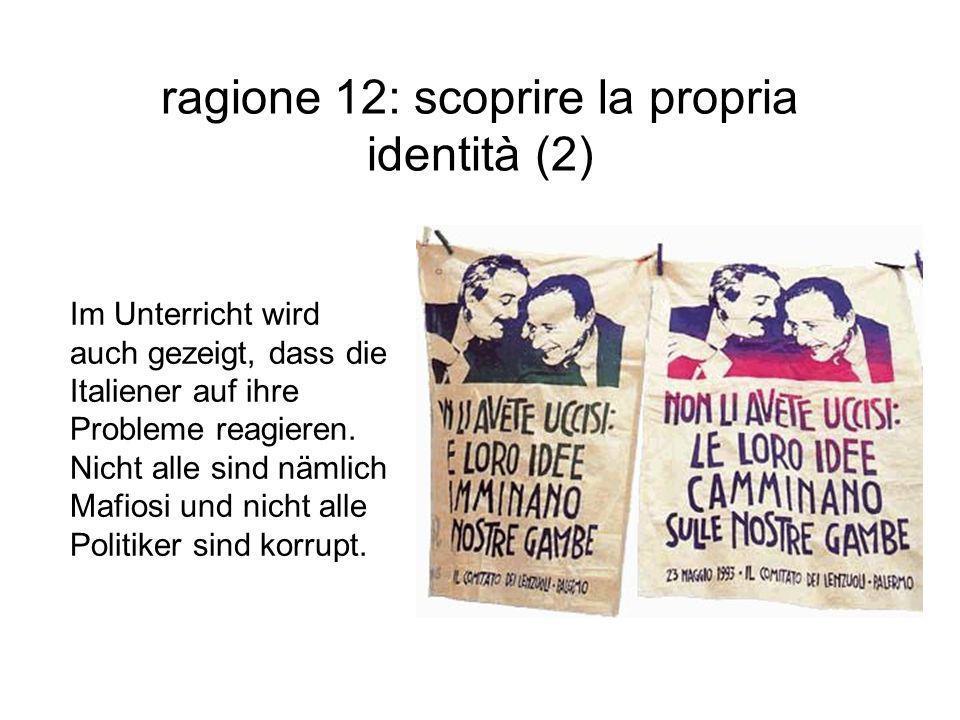 ragione 12: scoprire la propria identità (2) Im Unterricht wird auch gezeigt, dass die Italiener auf ihre Probleme reagieren. Nicht alle sind nämlich