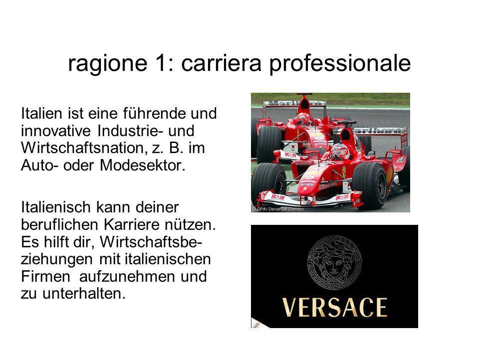 ragione 1: carriera professionale Italien ist eine führende und innovative Industrie- und Wirtschaftsnation, z. B. im Auto- oder Modesektor. Italienis
