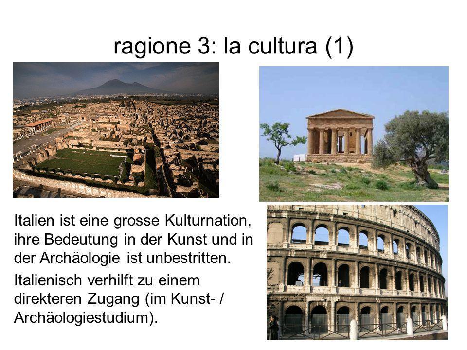 ragione 3: la cultura (1) Italien ist eine grosse Kulturnation, ihre Bedeutung in der Kunst und in der Archäologie ist unbestritten. Italienisch verhi