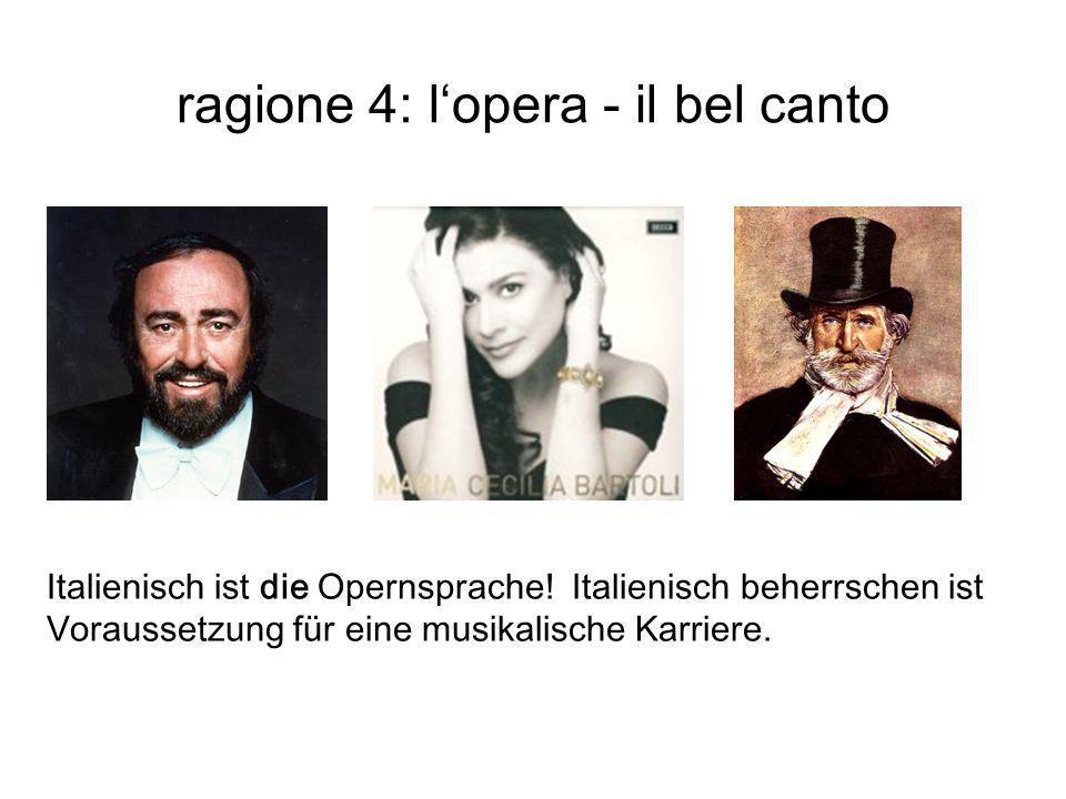 ragione 4: l'opera - il bel canto Italienisch ist die Opernsprache! Italienisch beherrschen ist Voraussetzung für eine musikalische Karriere.