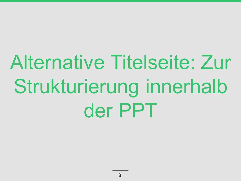 Alternative Titelseite: Zur Strukturierung innerhalb der PPT 8
