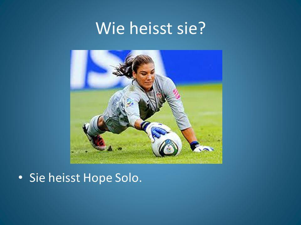 Wie heisst sie? Sie heisst Hope Solo.