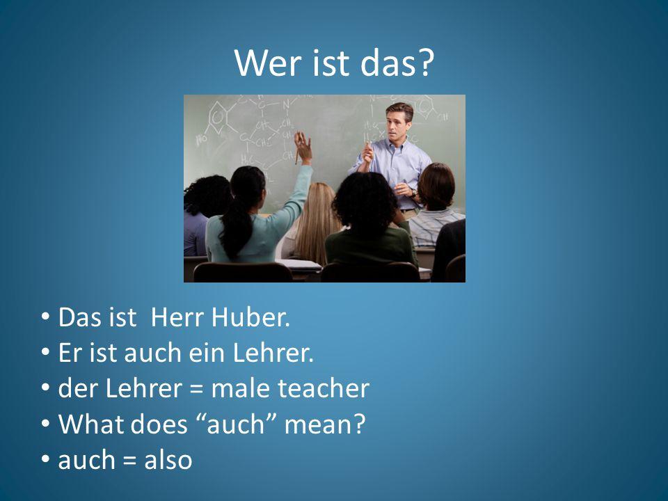 Wer ist das. Das ist Frau Bach. Frau = Mrs. Sie ist die Deutschlehrerin.