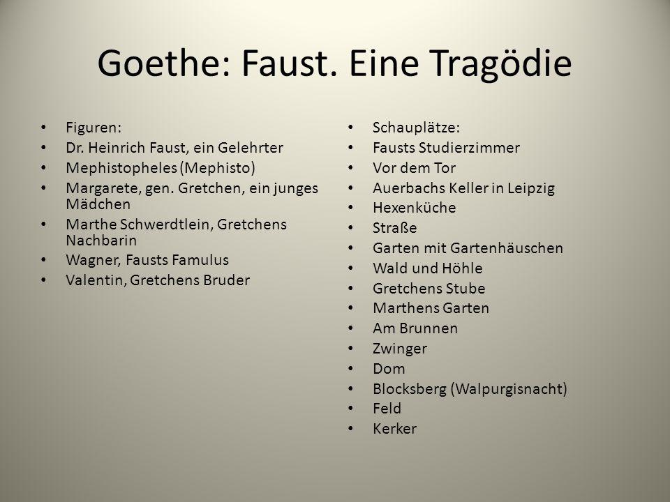 Goethe: Faust. Eine Tragödie Figuren: Dr. Heinrich Faust, ein Gelehrter Mephistopheles (Mephisto) Margarete, gen. Gretchen, ein junges Mädchen Marthe