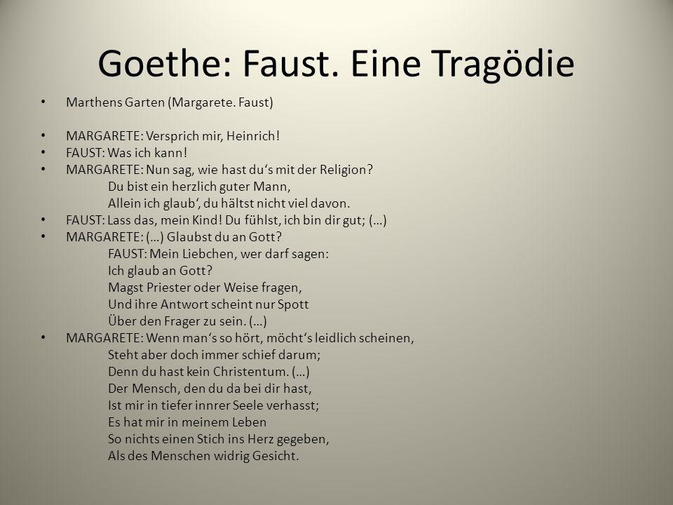 Goethe: Faust. Eine Tragödie Marthens Garten (Margarete. Faust) MARGARETE: Versprich mir, Heinrich! FAUST: Was ich kann! MARGARETE: Nun sag, wie hast