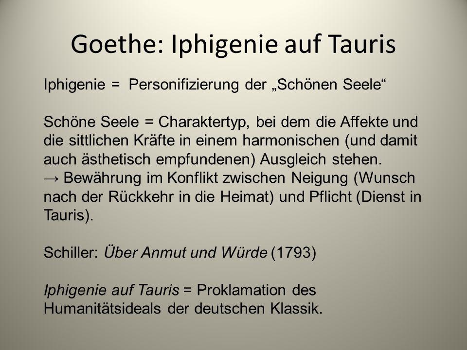 """Goethe: Iphigenie auf Tauris Iphigenie = Personifizierung der """"Schönen Seele"""" Schöne Seele = Charaktertyp, bei dem die Affekte und die sittlichen Kräf"""