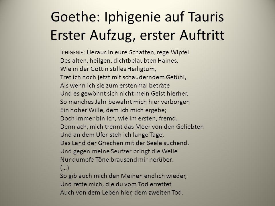 Goethe: Iphigenie auf Tauris Erster Aufzug, erster Auftritt I PHIGENIE : Heraus in eure Schatten, rege Wipfel Des alten, heilgen, dichtbelaubten Haine