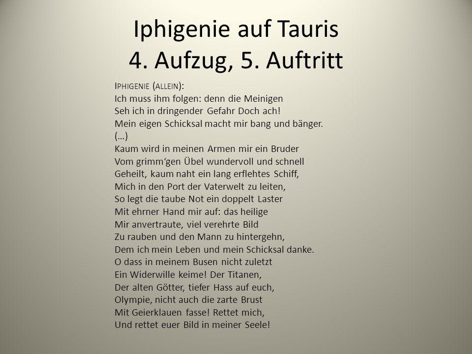 Iphigenie auf Tauris 4. Aufzug, 5. Auftritt I PHIGENIE ( ALLEIN ): Ich muss ihm folgen: denn die Meinigen Seh ich in dringender Gefahr Doch ach! Mein