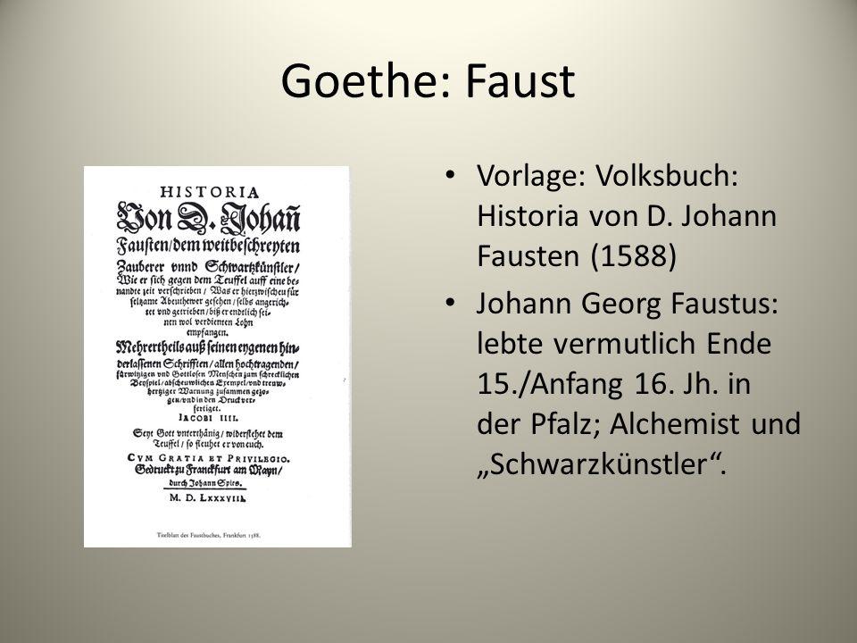Goethe: Faust Vorlage: Volksbuch: Historia von D. Johann Fausten (1588) Johann Georg Faustus: lebte vermutlich Ende 15./Anfang 16. Jh. in der Pfalz; A