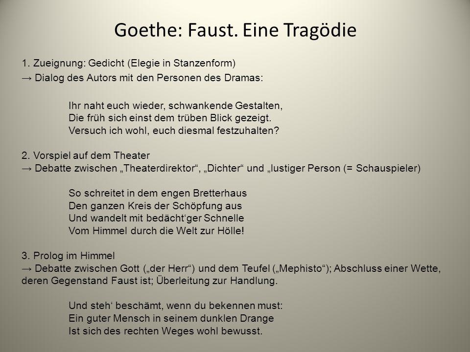 Goethe: Faust. Eine Tragödie 1. Zueignung: Gedicht (Elegie in Stanzenform) → Dialog des Autors mit den Personen des Dramas: Ihr naht euch wieder, schw